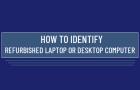 Identify Refurbished Laptop or Desktop Computer