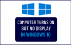 Computer Turns ON but No Display in Windows 10