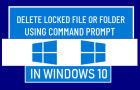 Delete Locked File or Folder Using Command Prompt in Windows 10