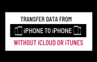 Transfer Data from iPhone to iPhone Without iCloud or iTunes