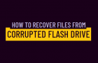 Recover Files from Corrupted Flash Drive