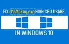 MsMpEng.exe High CPU Usage in Windows 10