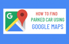 Find Parked Car Using Google Maps