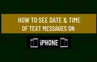 See Date & Time of Text Messages on iPhone
