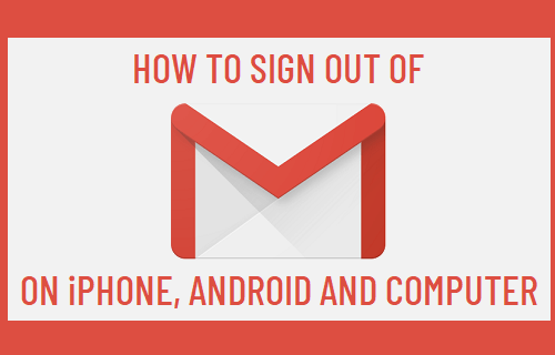 Sign Out of Gmail on iPhone, Android and Computer